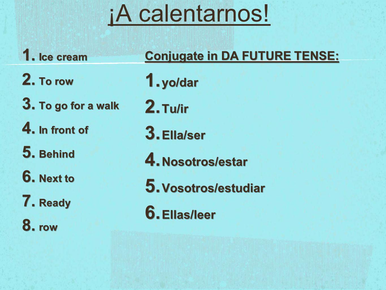 ¡A calentarnos.1. Ice cream 2. To row 3. To go for a walk 4.