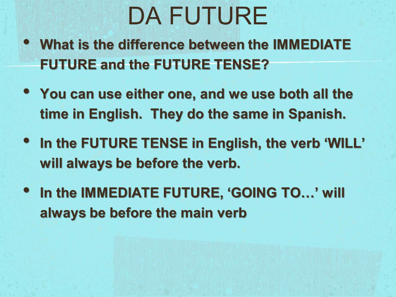 DA FUTURE What is the difference between the IMMEDIATE FUTURE and the FUTURE TENSE.