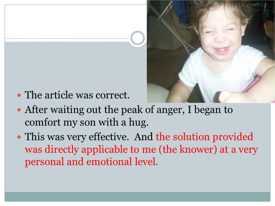 The article was correct. After waiting out the peak of anger, I began to comfort my son with a hug.