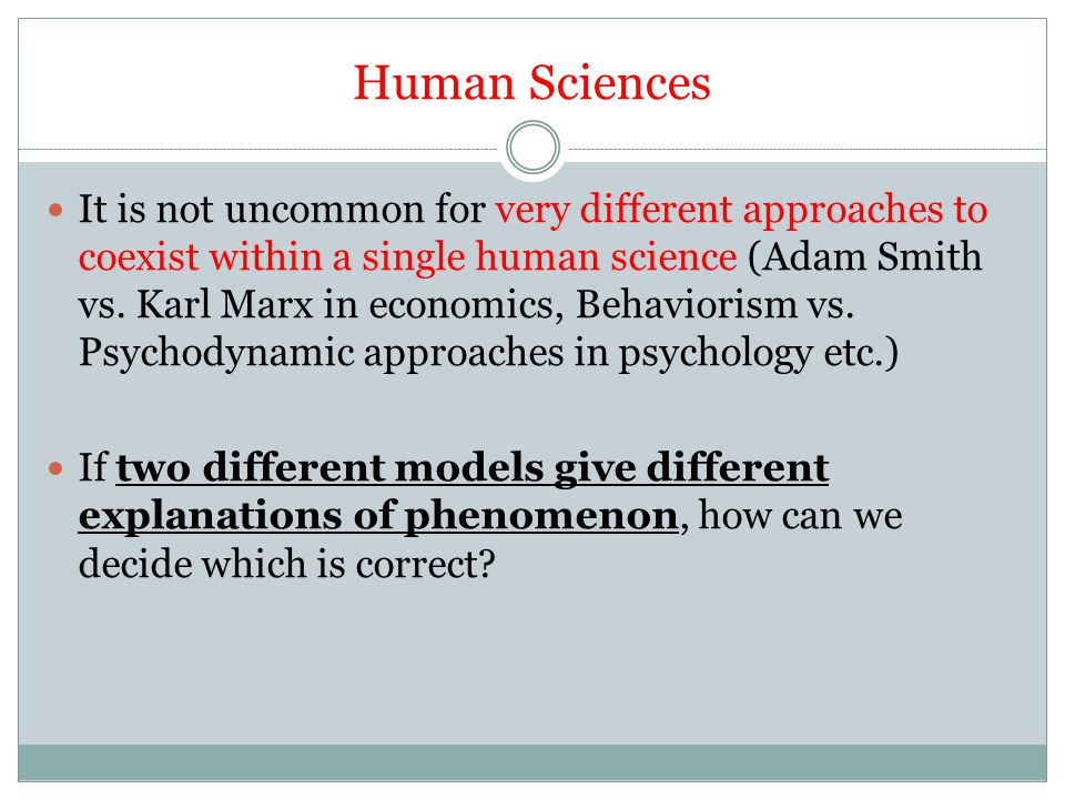 Human Sciences It is not uncommon for very different approaches to coexist within a single human science (Adam Smith vs.