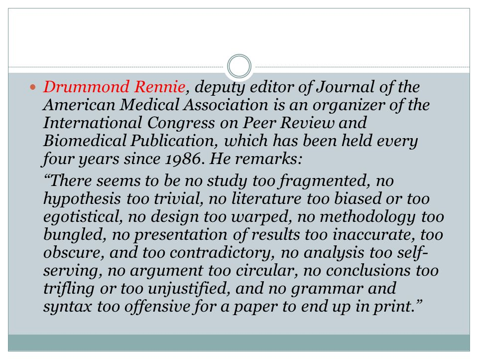 Drummond Rennie, deputy editor of Journal of the American Medical Association is an organizer of the International Congress on Peer Review and Biomedical Publication, which has been held every four years since 1986.