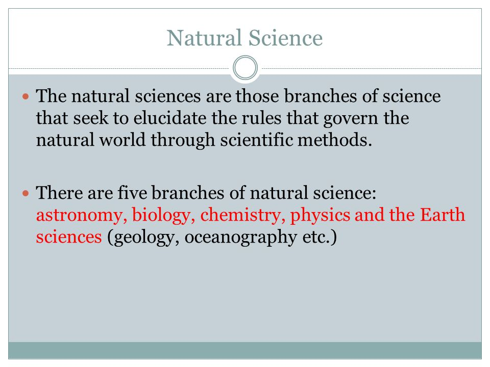 Natural Science The natural sciences are those branches of science that seek to elucidate the rules that govern the natural world through scientific methods.