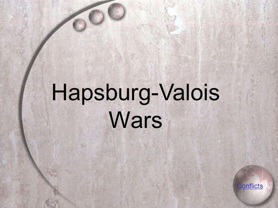 Hapsburg-Valois Wars Conflicts