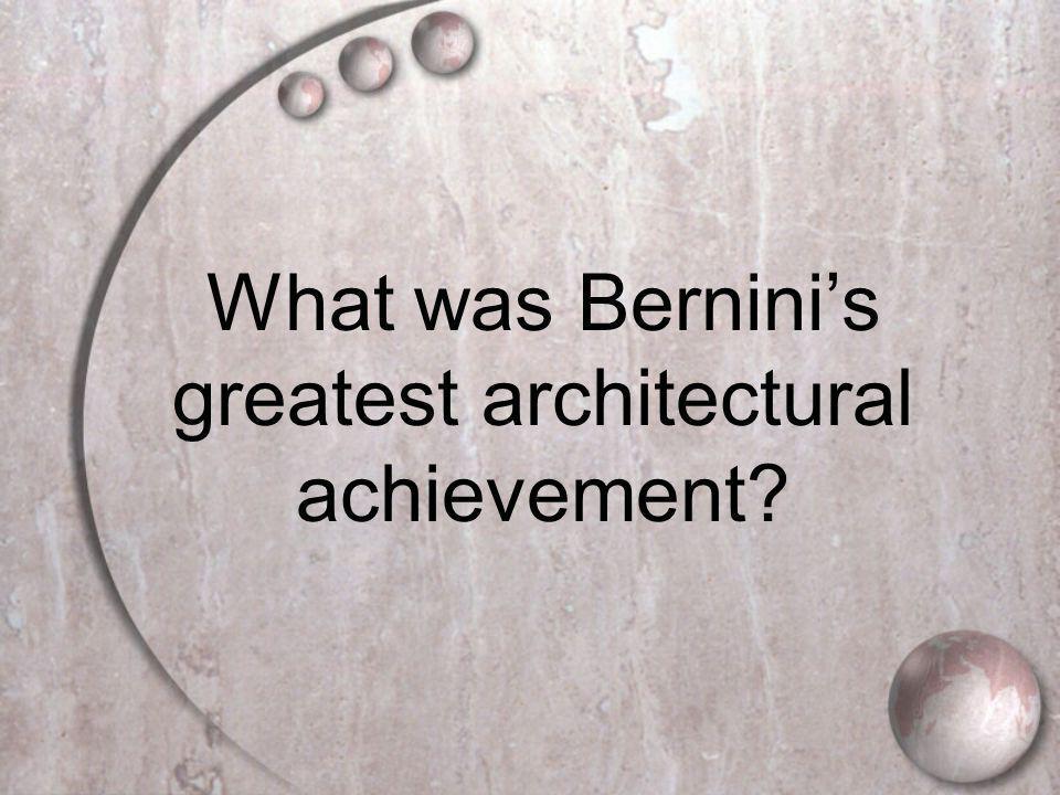 What was Bernini's greatest architectural achievement