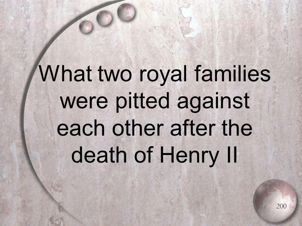What two royal families were pitted against each other after the death of Henry II 200