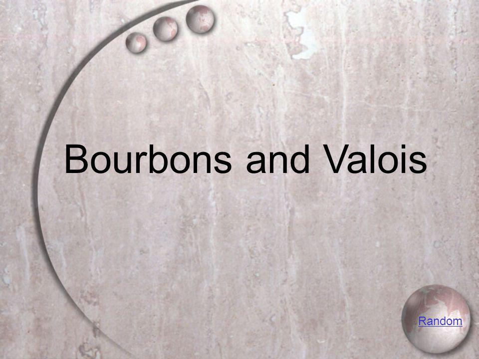 Bourbons and Valois Random