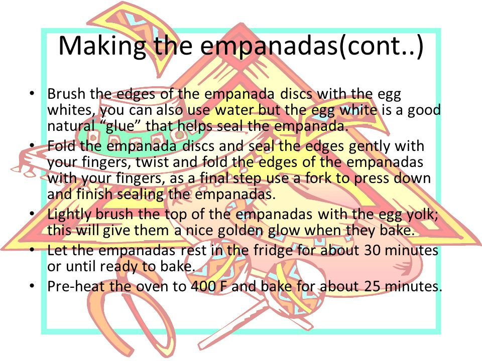 Making the empanadas(cont..) Brush the edges of the empanada discs with the egg whites, you can also use water but the egg white is a good natural glue that helps seal the empanada.
