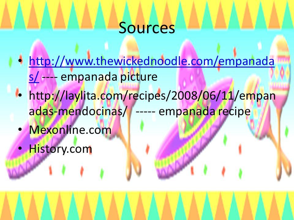 Sources http://www.thewickednoodle.com/empanada s/ ---- empanada picture http://www.thewickednoodle.com/empanada s/ http://laylita.com/recipes/2008/06