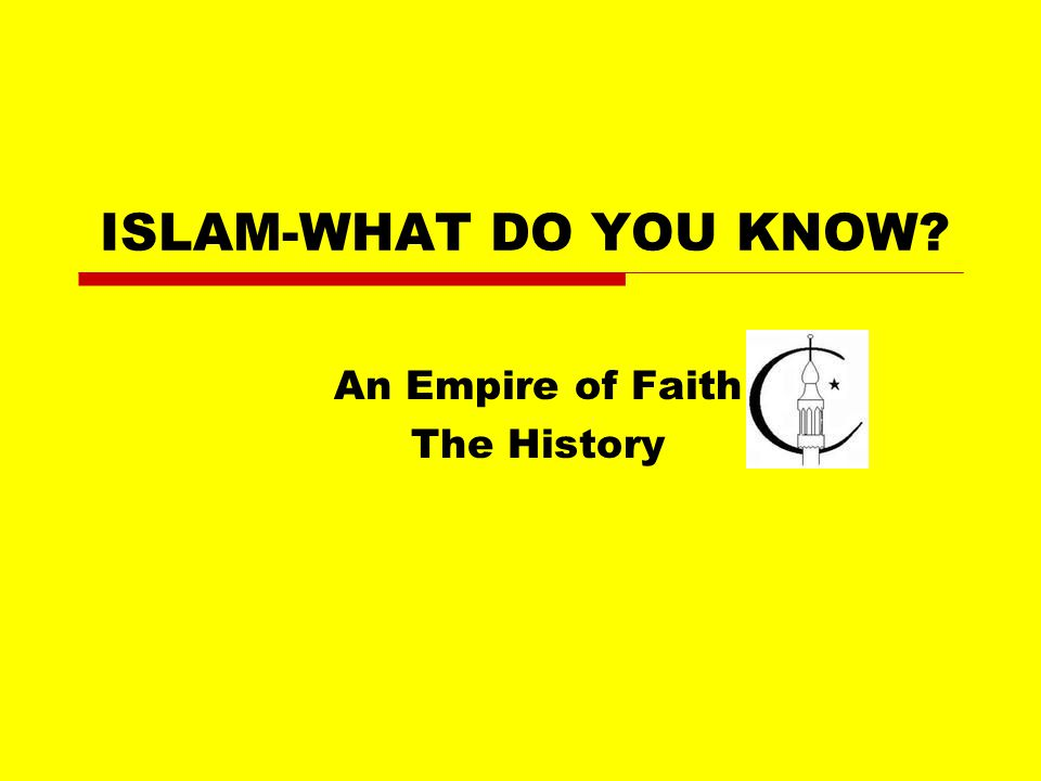 ISLAM-WHAT DO YOU KNOW An Empire of Faith The History