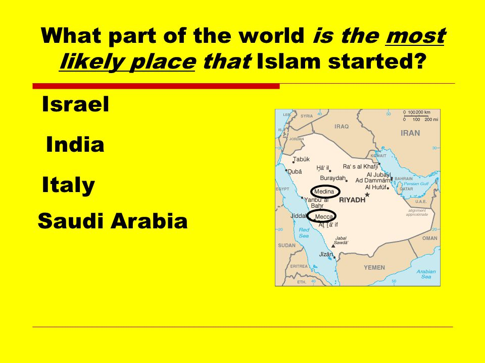 What part of the world is the most likely place that Islam started.