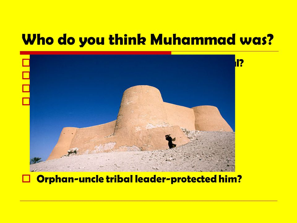 Who do you think Muhammad was.  Part of royal family, particularly powerful.