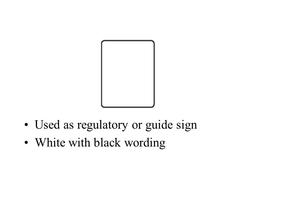 Used as regulatory or guide sign White with black wording