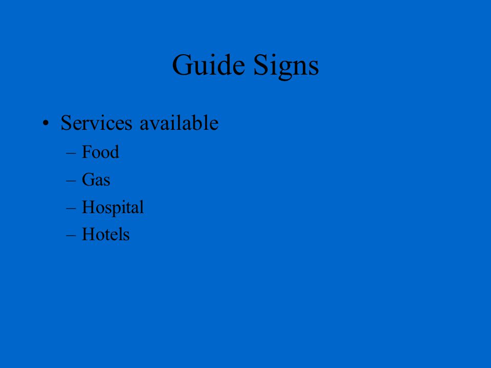 Guide Signs Services available –Food –Gas –Hospital –Hotels