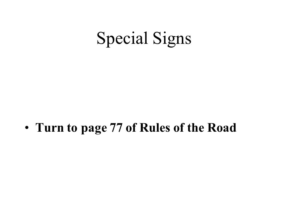Special Signs Turn to page 77 of Rules of the Road