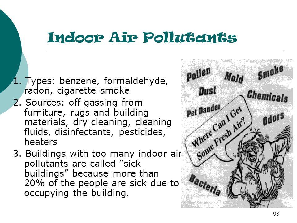 Indoor Air Pollutants 1.Types: benzene, formaldehyde, radon, cigarette smoke 2.
