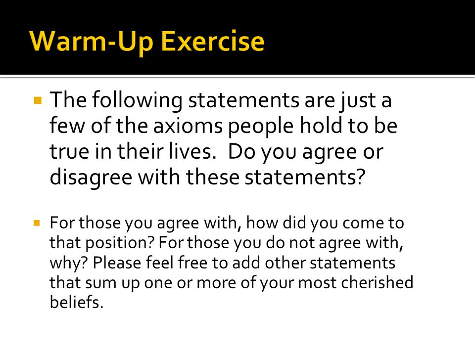  The following statements are just a few of the axioms people hold to be true in their lives.