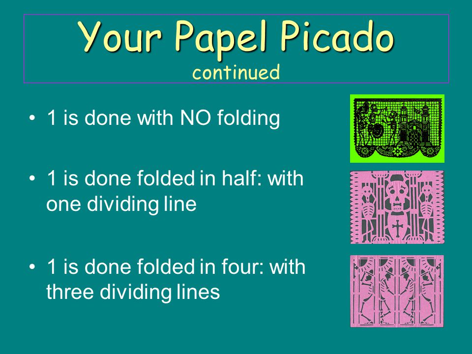 1 is done with NO folding 1 is done folded in half: with one dividing line 1 is done folded in four: with three dividing lines Your Papel Picado Your