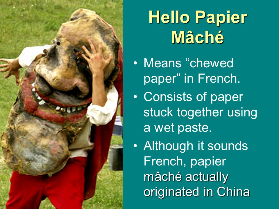 """Hello Papier Mâché Means """"chewed paper"""" in French. Consists of paper stuck together using a wet paste. mâché actually originated in ChinaAlthough it s"""