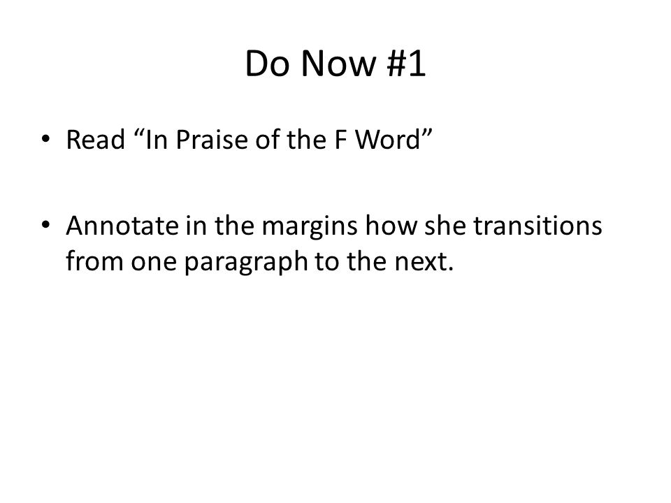 Do Now #1 Read In Praise of the F Word Annotate in the margins how she transitions from one paragraph to the next.