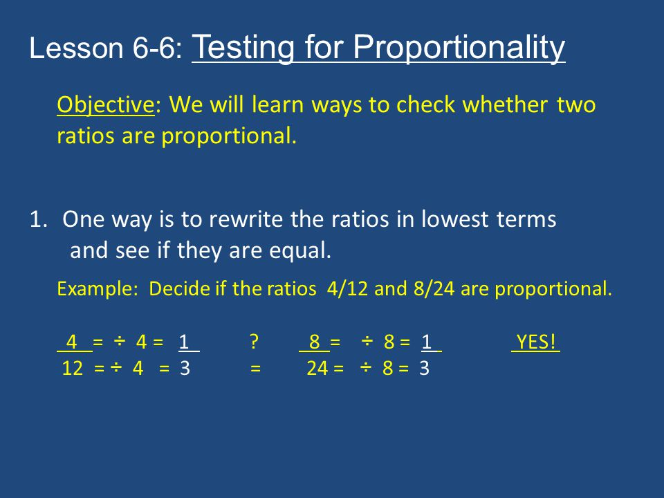 Lesson 6-6: Testing for Proportionality Objective: We will learn ways to check whether two ratios are proportional.