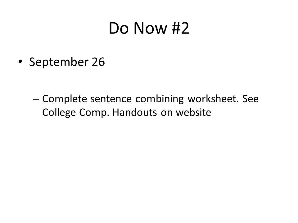 Do Now #2 September 26 – Complete sentence combining worksheet.