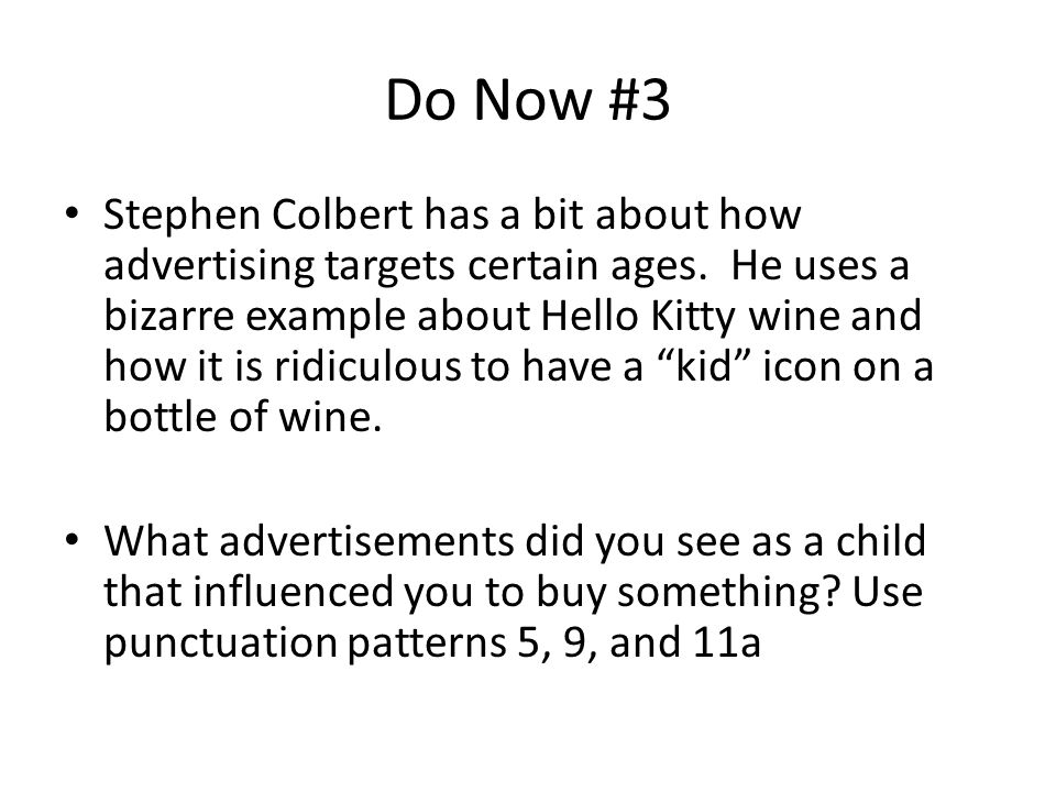 Do Now #3 Stephen Colbert has a bit about how advertising targets certain ages.