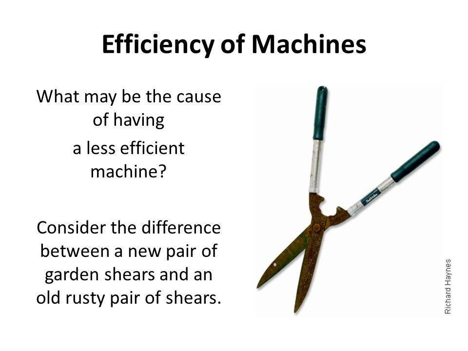 Efficiency of Machines What may be the cause of having a less efficient machine.