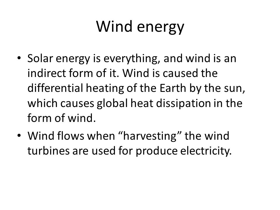 Wind energy Solar energy is everything, and wind is an indirect form of it.
