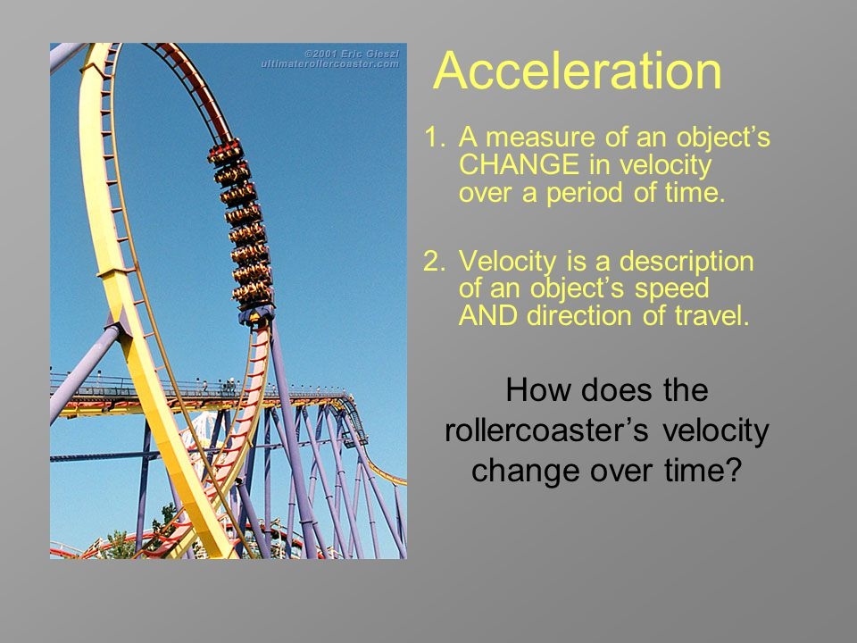 1.A measure of an object's CHANGE in velocity over a period of time.