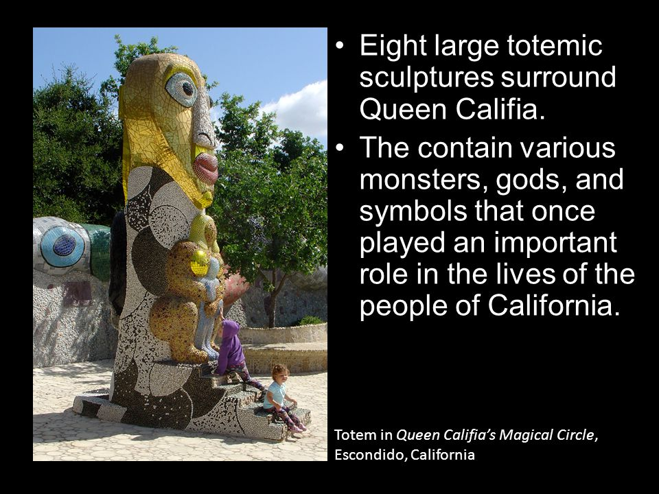 Totem in Queen Califia's Magical Circle, Escondido, California Eight large totemic sculptures surround Queen Califia.