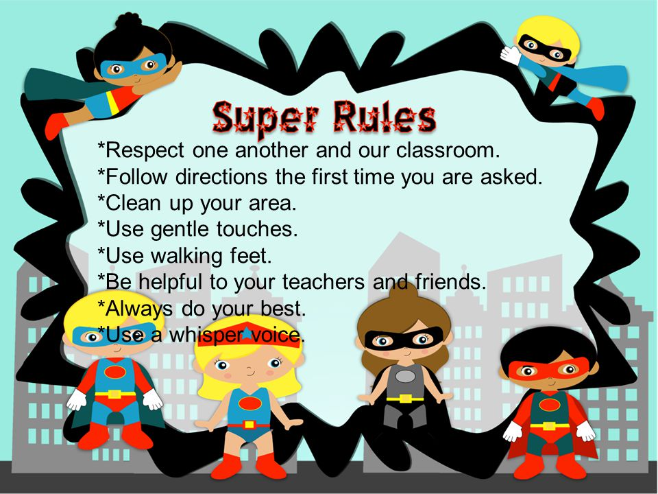 *Respect one another and our classroom. *Follow directions the first time you are asked.