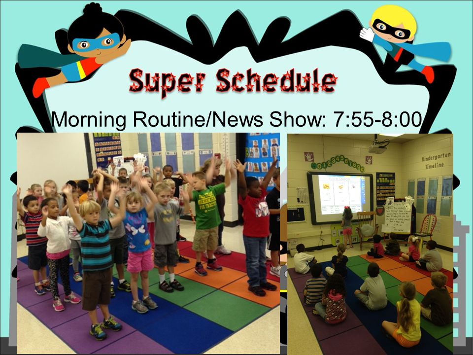 Morning Routine/News Show: 7:55-8:00