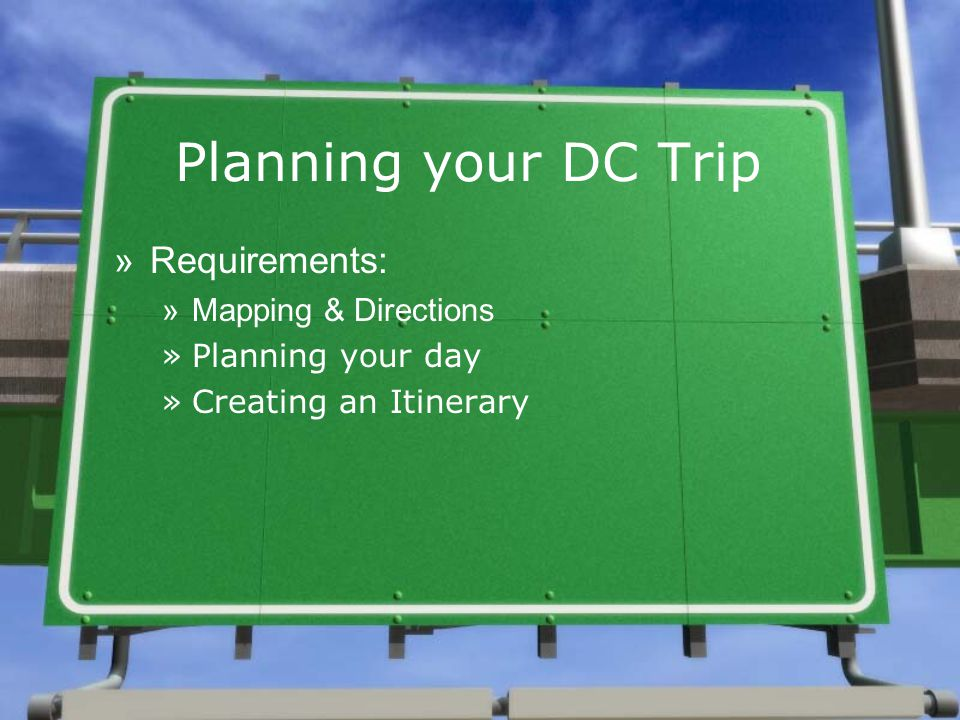 Planning your DC Trip »Requirements: »Mapping & Directions »Planning your day »Creating an Itinerary