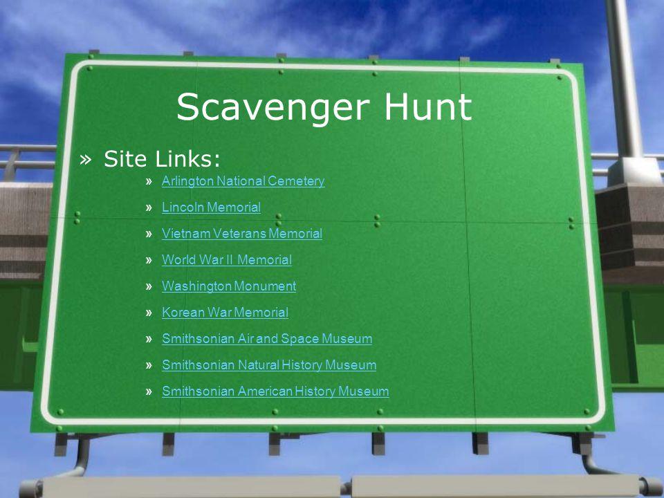 Scavenger Hunt »Site Links: »Arlington National CemeteryArlington National Cemetery »Lincoln MemorialLincoln Memorial »Vietnam Veterans MemorialVietna