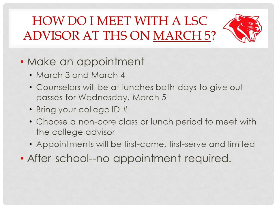 HOW DO I MEET WITH A LSC ADVISOR AT THS ON MARCH 5.
