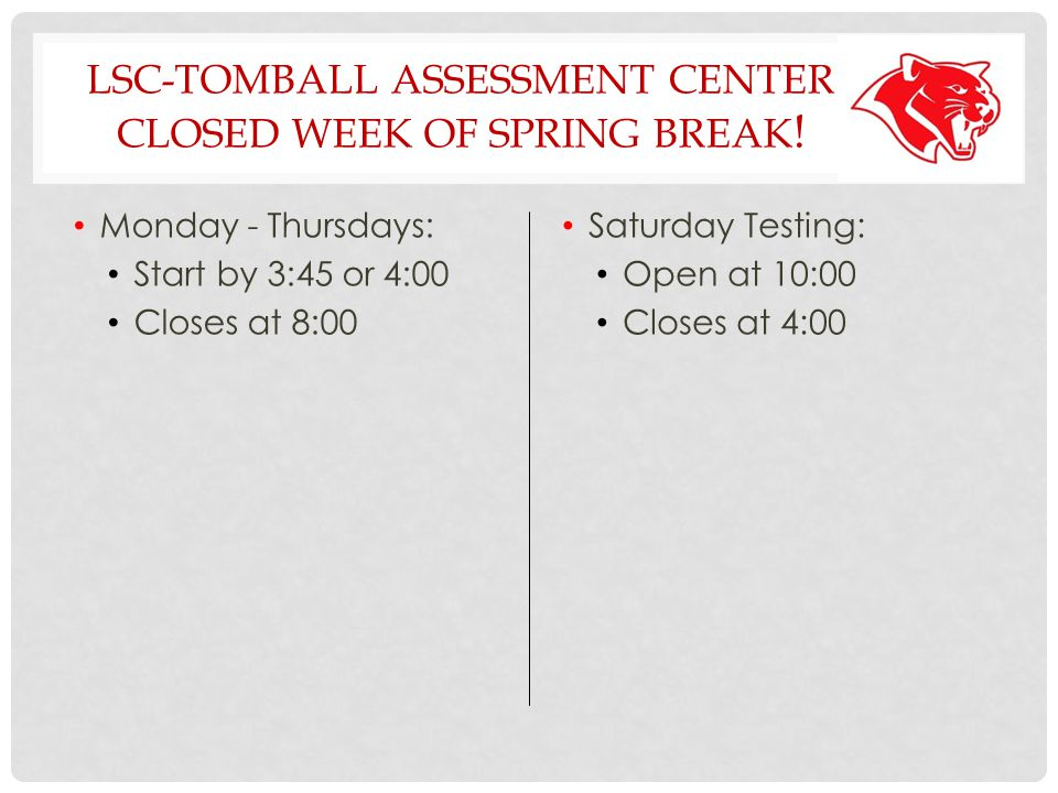 LSC-TOMBALL ASSESSMENT CENTER CLOSED WEEK OF SPRING BREAK .