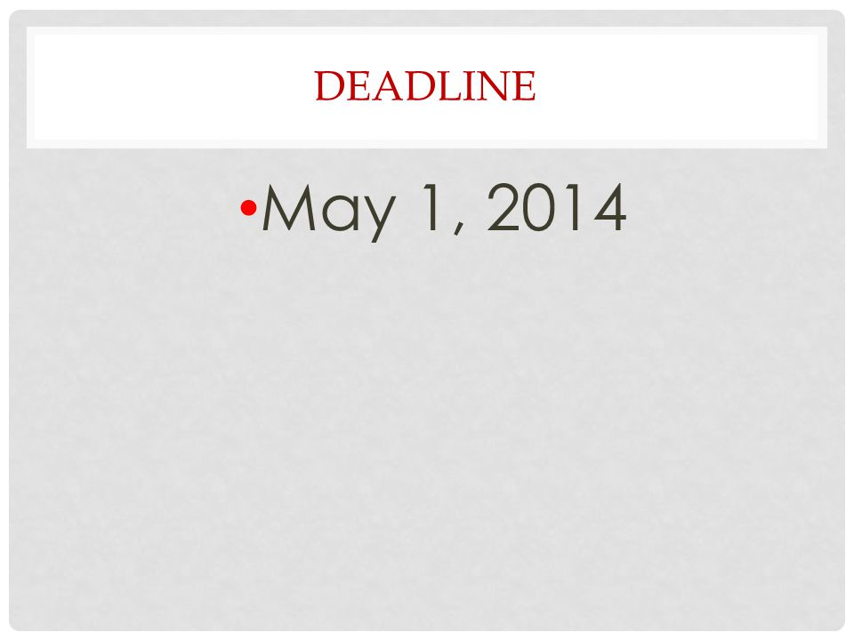 DEADLINE May 1, 2014