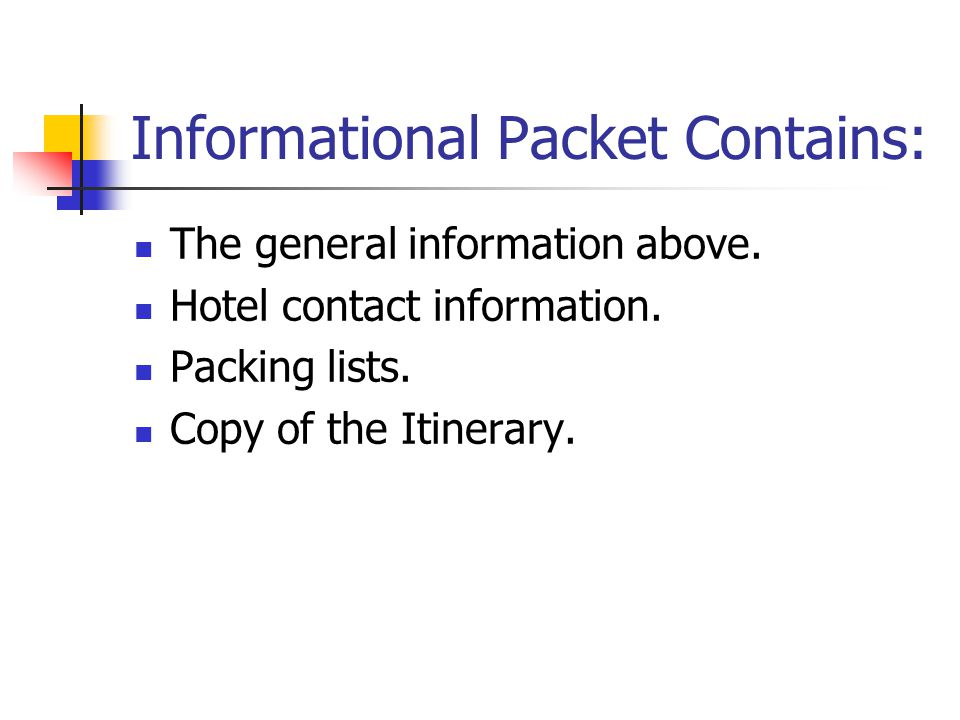 Informational Packet Contains: The general information above. Hotel contact information. Packing lists. Copy of the Itinerary.