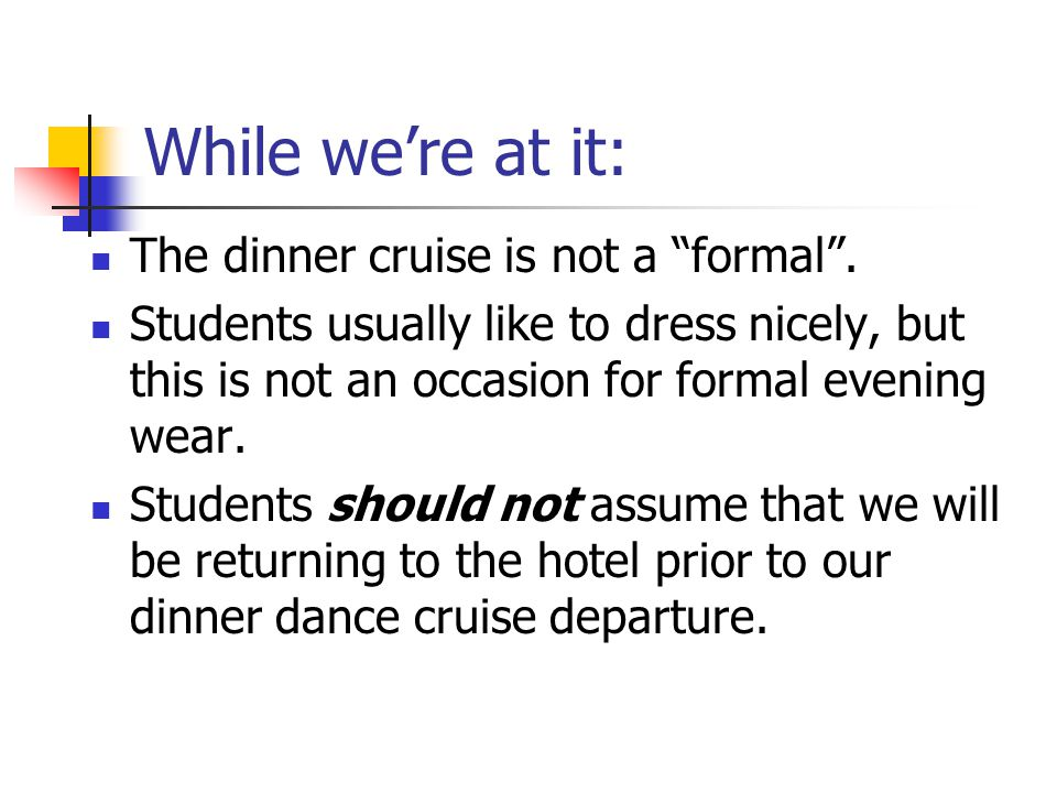 While we're at it: The dinner cruise is not a formal .