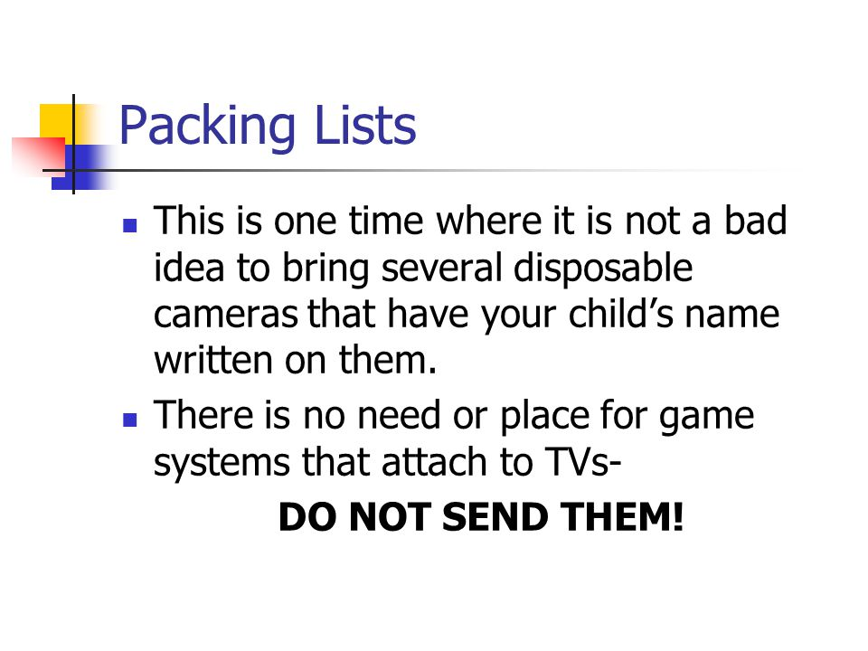 Packing Lists This is one time where it is not a bad idea to bring several disposable cameras that have your child's name written on them.