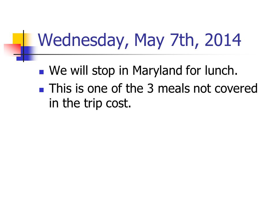 Wednesday, May 7th, 2014 We will stop in Maryland for lunch. This is one of the 3 meals not covered in the trip cost.