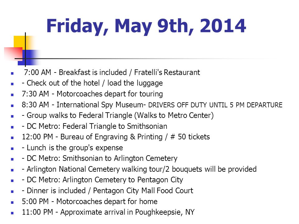 Friday, May 9th, 2014 7:00 AM - Breakfast is included / Fratelli's Restaurant - Check out of the hotel / load the luggage 7:30 AM - Motorcoaches depar