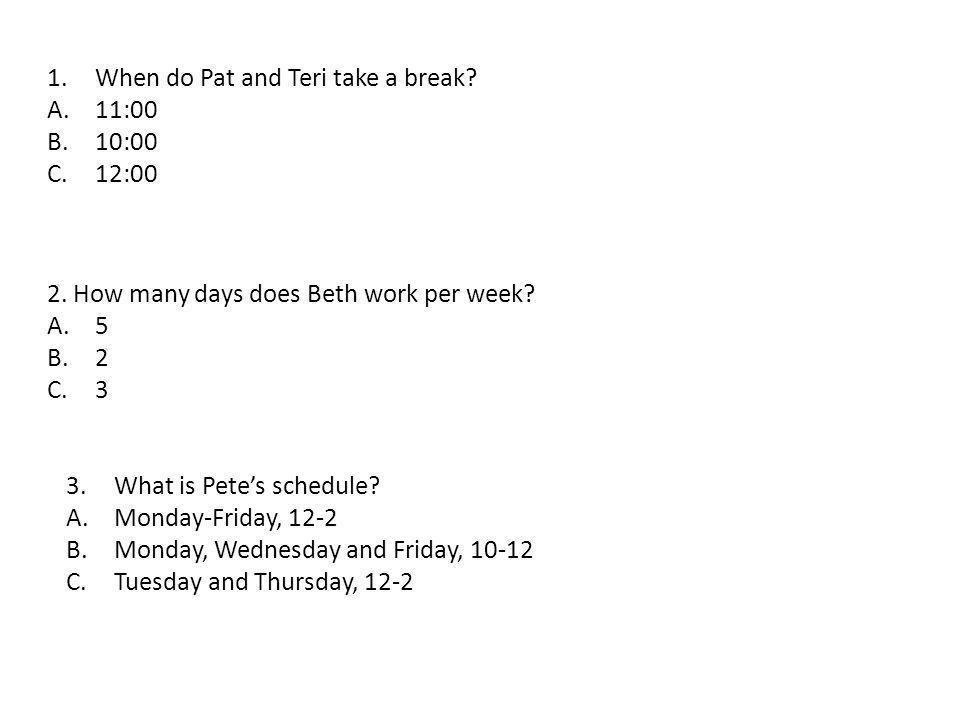 1.When do Pat and Teri take a break. A.11:00 B.10:00 C.12:00 2.