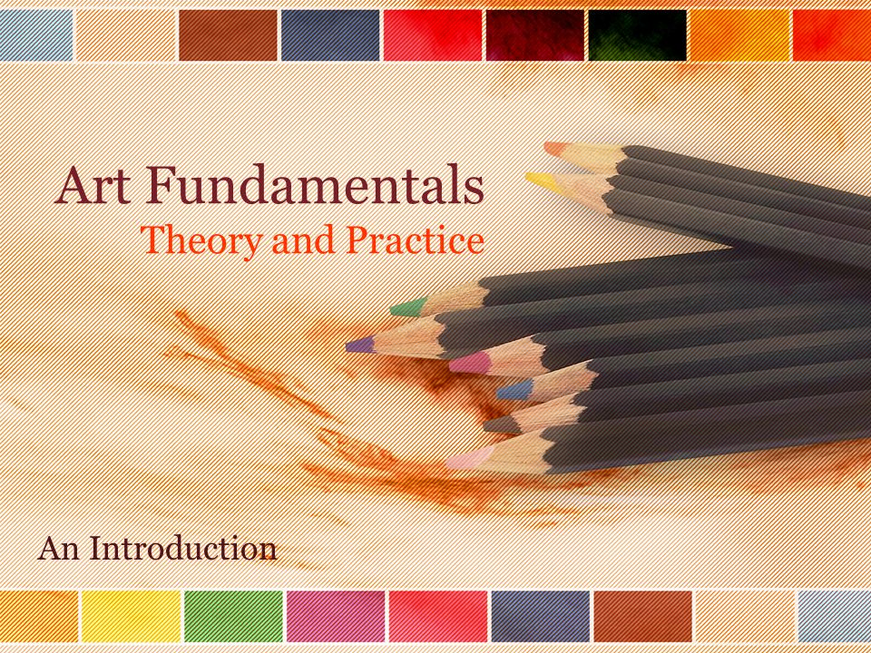 Art Fundamentals Theory and Practice An Introduction