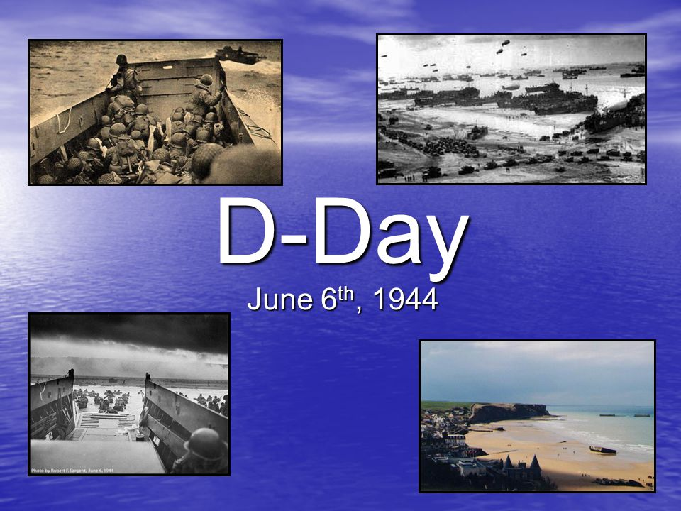 D-Day June 6 th, 1944