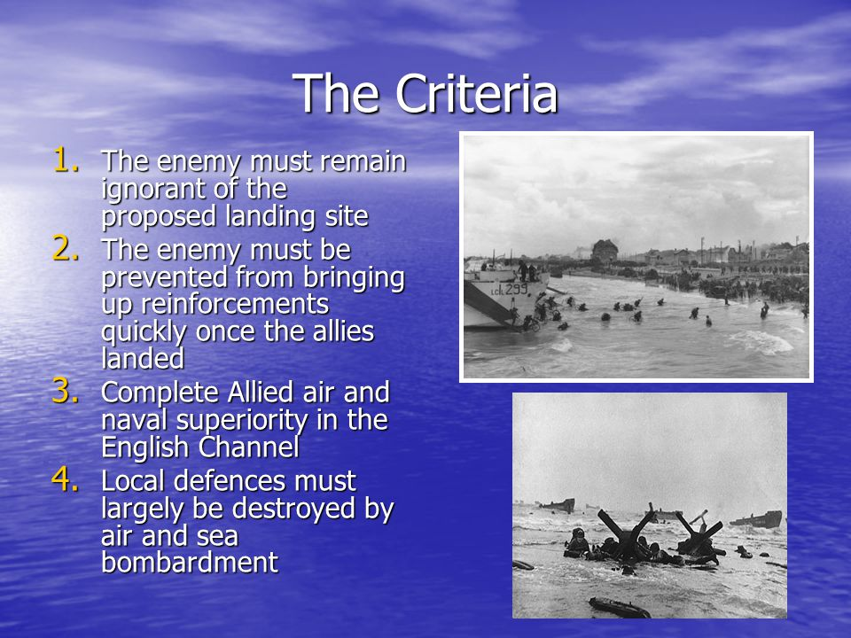 The Criteria 1. The enemy must remain ignorant of the proposed landing site 2.