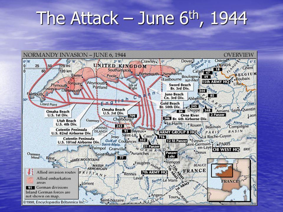 The Attack – June 6 th, 1944