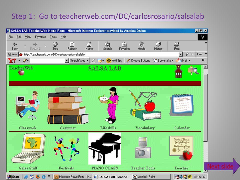Step 1: Go to teacherweb.com/DC/carlosrosario/salsalab Next slide