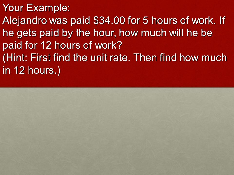 Your Example: Alejandro was paid $34.00 for 5 hours of work.