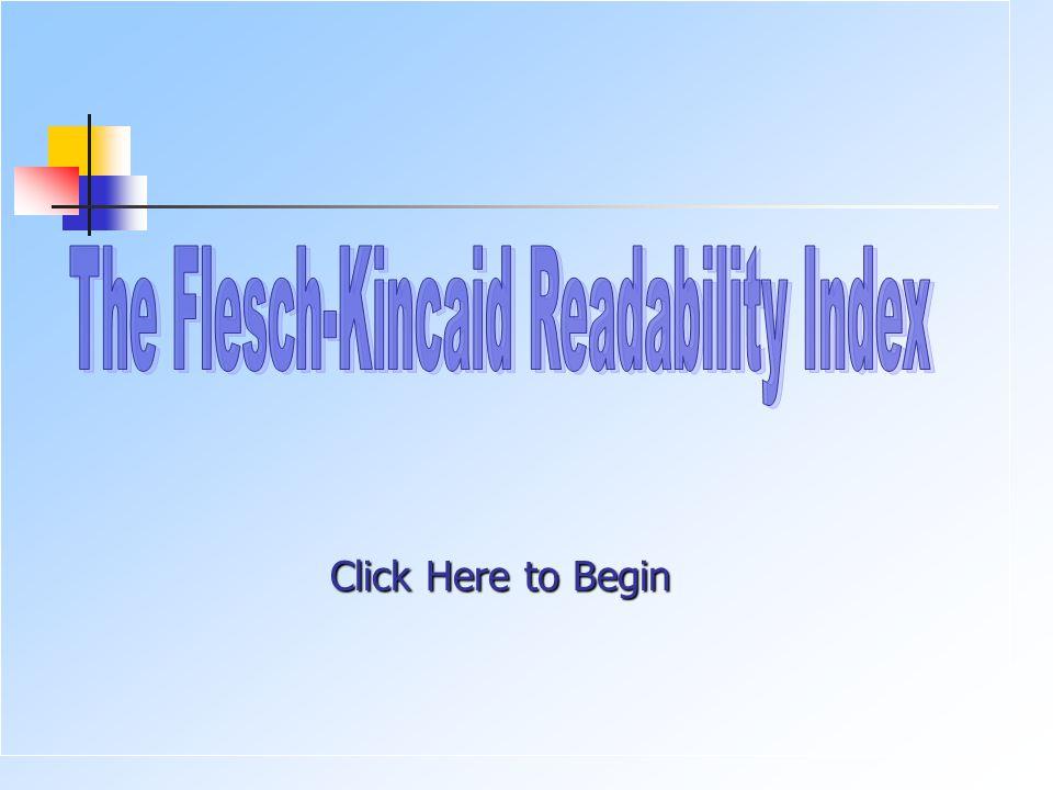 A Readability Formula NEXT FLESCH-KINCAID GRADE LEVEL READABILITY FORMULA In 1948, Rudolph Flesch, an author, and a supporter of Plain English Movement, created the Reading Ease Readability Formula.